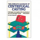 The Complete Handbook of CENTRIFUGAL CASTING - LAST PIECE IN STOCK!